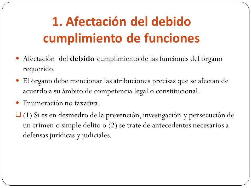 1. Afectación del debido cumplimiento de funciones Afectación del debido cumplimiento de las funciones del órgano requerido. El órgano debe mencionar