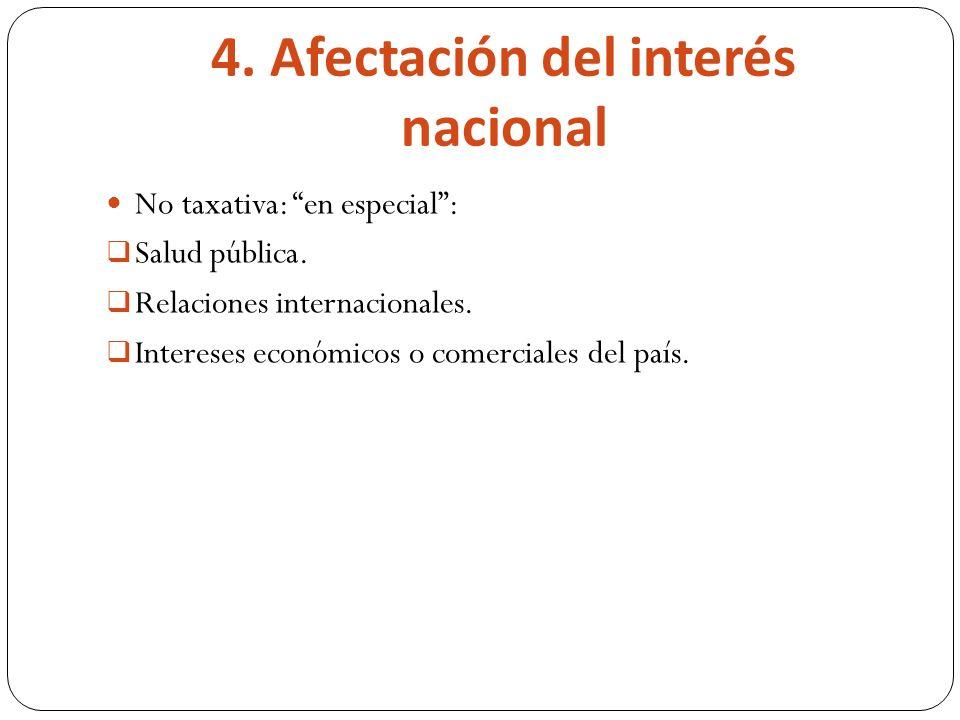 4. Afectación del interés nacional No taxativa: en especial: Salud pública.