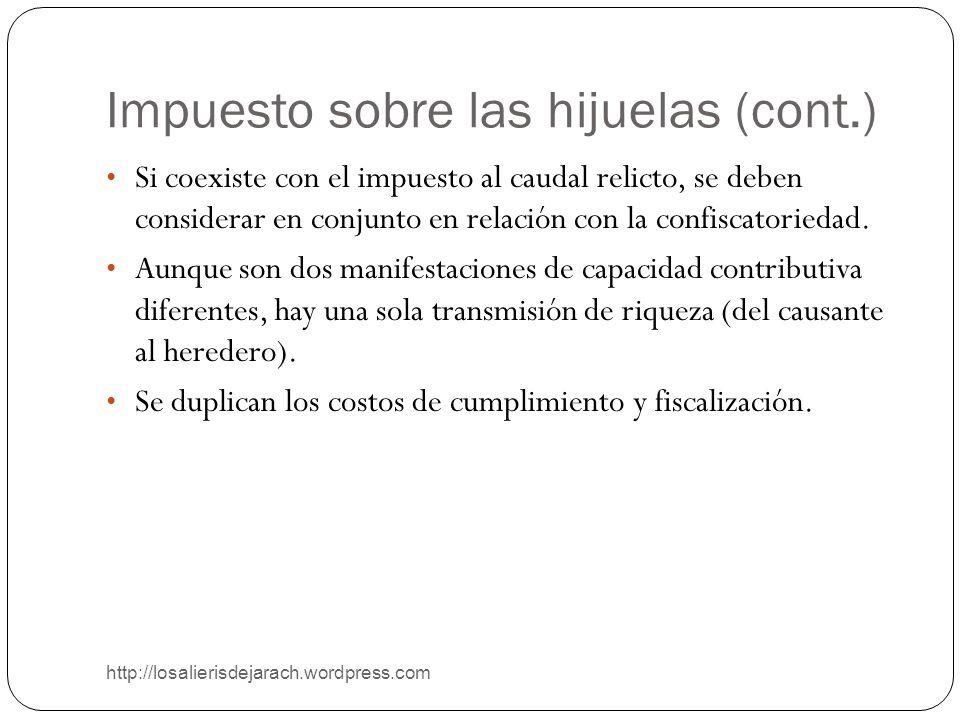 Impuesto sobre las hijuelas (cont.) http://losalierisdejarach.wordpress.com Si coexiste con el impuesto al caudal relicto, se deben considerar en conj