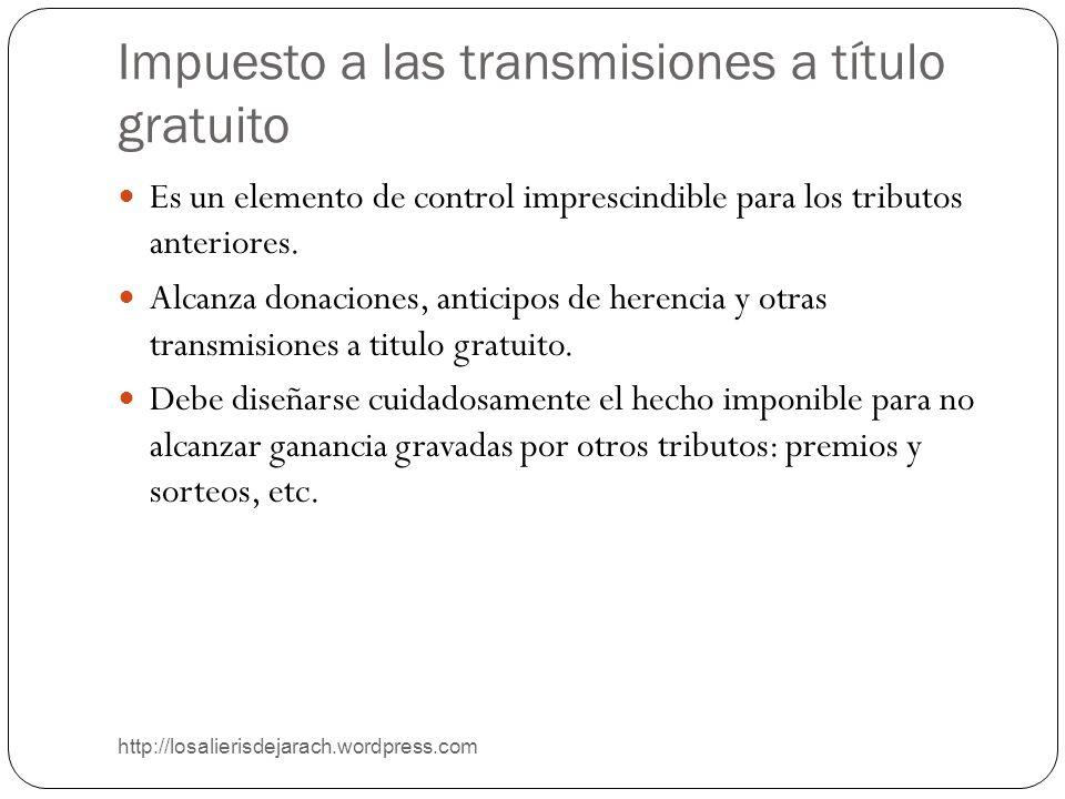 Impuesto a las transmisiones a título gratuito http://losalierisdejarach.wordpress.com Es un elemento de control imprescindible para los tributos ante