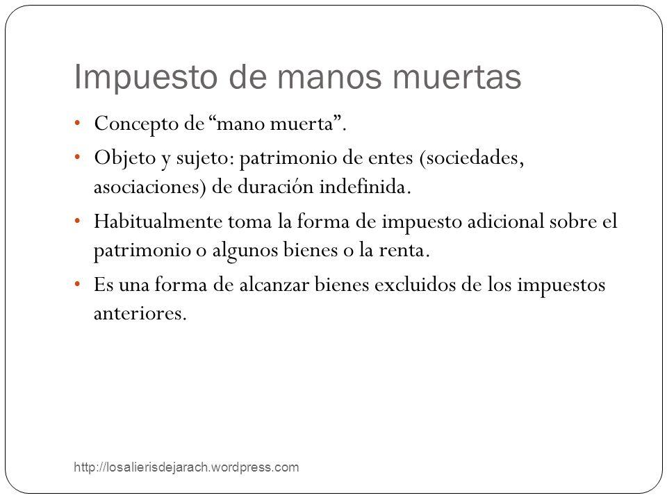 Impuesto de manos muertas http://losalierisdejarach.wordpress.com Concepto de mano muerta. Objeto y sujeto: patrimonio de entes (sociedades, asociacio