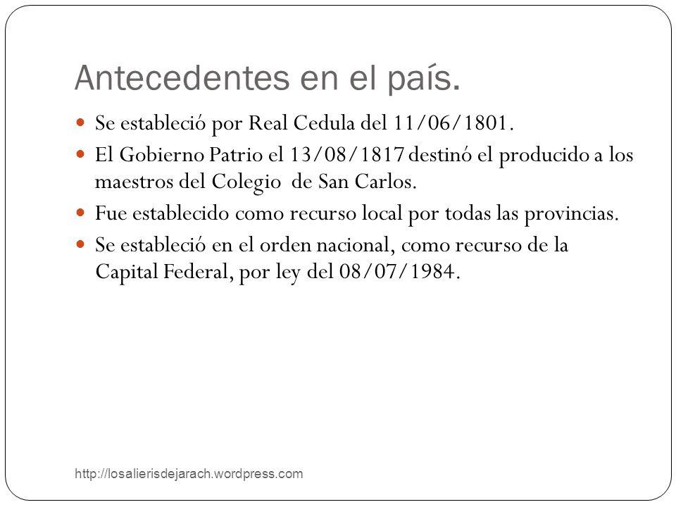 Antecedentes en el país. http://losalierisdejarach.wordpress.com Se estableció por Real Cedula del 11/06/1801. El Gobierno Patrio el 13/08/1817 destin
