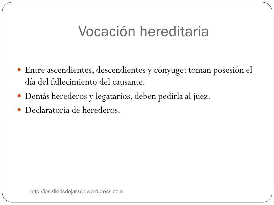 Vocación hereditaria http://losalierisdejarach.wordpress.com Entre ascendientes, descendientes y cónyuge: toman posesión el día del fallecimiento del