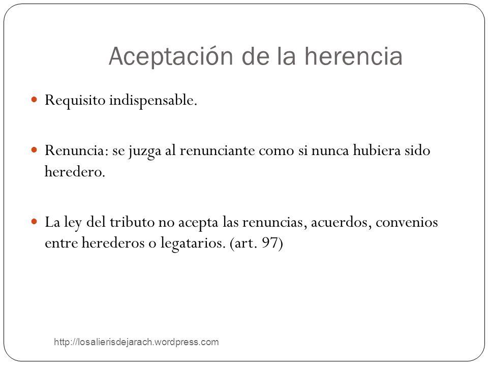 Aceptación de la herencia http://losalierisdejarach.wordpress.com Requisito indispensable. Renuncia: se juzga al renunciante como si nunca hubiera sid