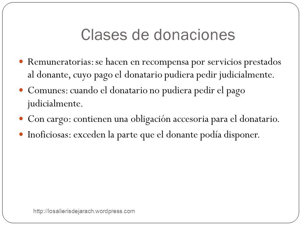 Clases de donaciones http://losalierisdejarach.wordpress.com Remuneratorias: se hacen en recompensa por servicios prestados al donante, cuyo pago el d