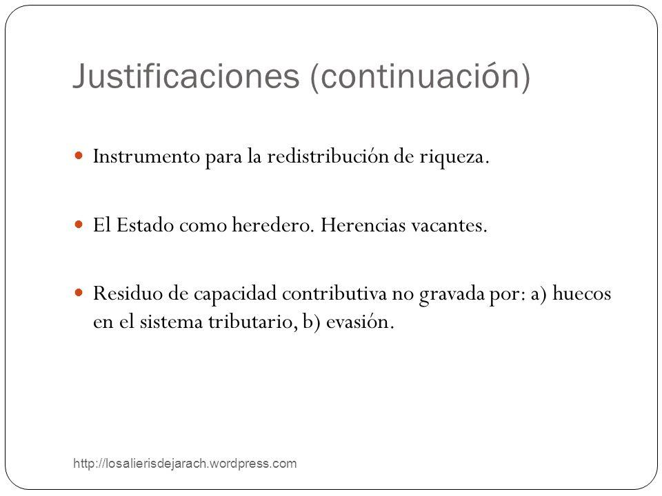 Justificaciones (continuación) http://losalierisdejarach.wordpress.com Instrumento para la redistribución de riqueza. El Estado como heredero. Herenci
