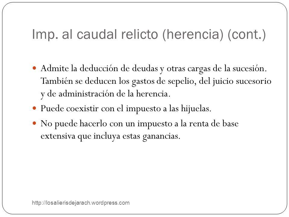 Imp. al caudal relicto (herencia) (cont.) http://losalierisdejarach.wordpress.com Admite la deducción de deudas y otras cargas de la sucesión. También