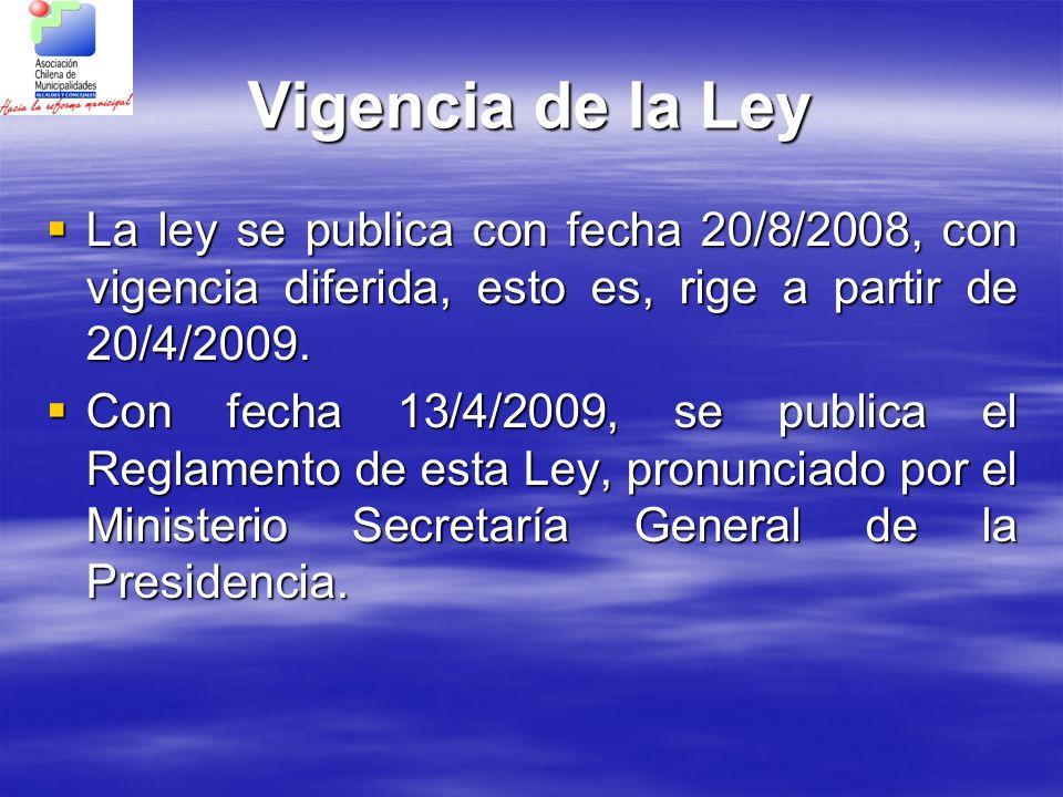 Vigencia de la Ley La ley se publica con fecha 20/8/2008, con vigencia diferida, esto es, rige a partir de 20/4/2009. La ley se publica con fecha 20/8