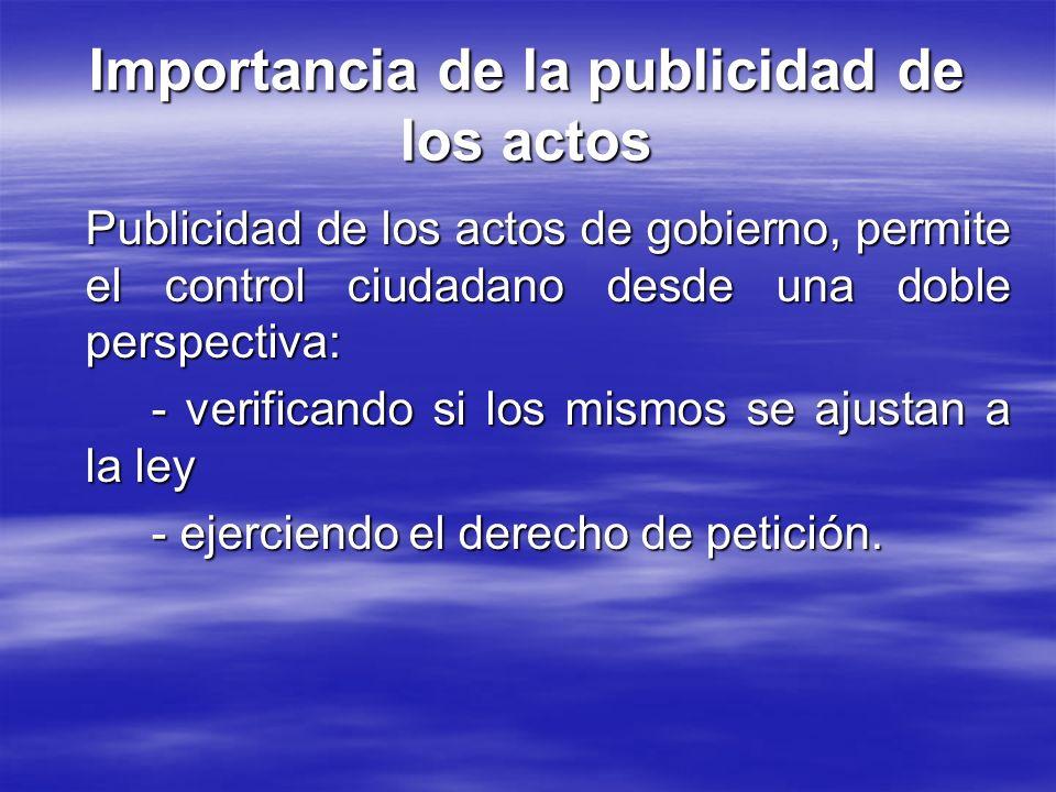 Importancia de la publicidad de los actos Publicidad de los actos de gobierno, permite el control ciudadano desde una doble perspectiva: - verificando