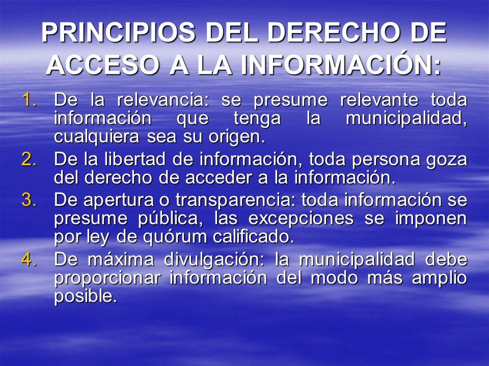 PRINCIPIOS DEL DERECHO DE ACCESO A LA INFORMACIÓN: 1.De la relevancia: se presume relevante toda información que tenga la municipalidad, cualquiera se