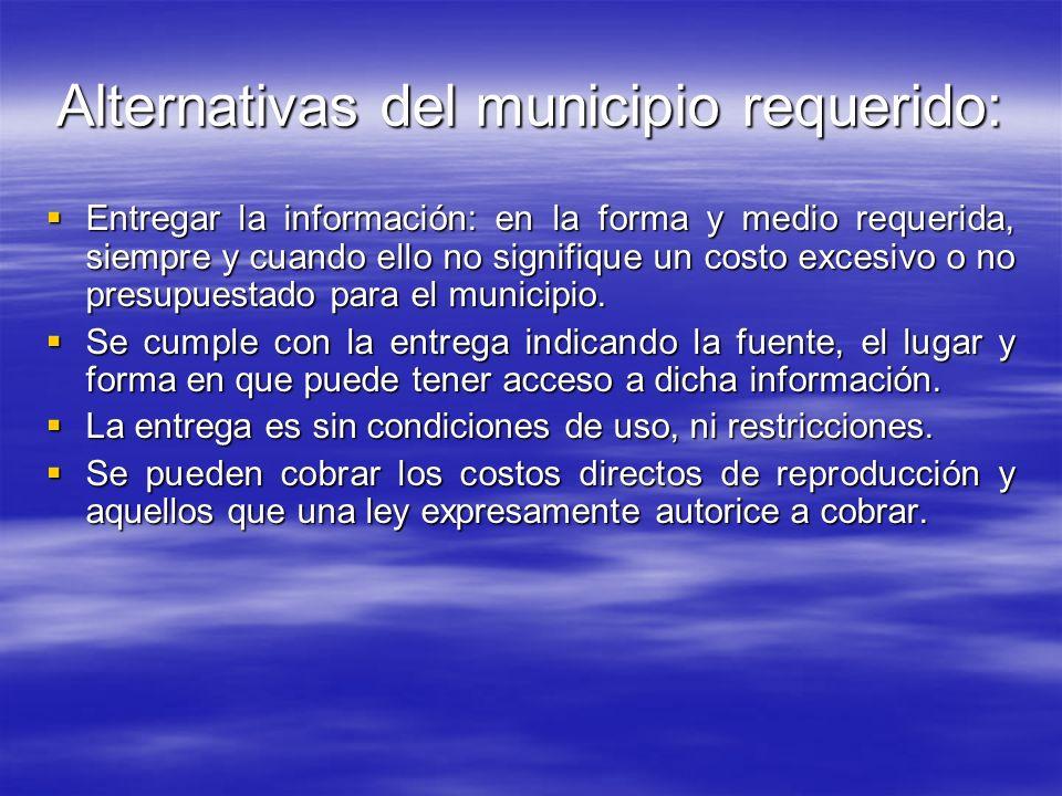Alternativas del municipio requerido: Entregar la información: en la forma y medio requerida, siempre y cuando ello no signifique un costo excesivo o