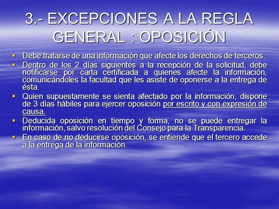 3.- EXCEPCIONES A LA REGLA GENERAL : OPOSICIÓN Debe tratarse de una información que afecte los derechos de terceros. Debe tratarse de una información