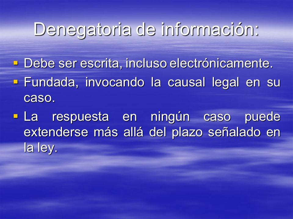Denegatoria de información: Debe ser escrita, incluso electrónicamente. Debe ser escrita, incluso electrónicamente. Fundada, invocando la causal legal