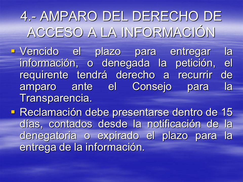 4.- AMPARO DEL DERECHO DE ACCESO A LA INFORMACIÓN Vencido el plazo para entregar la información, o denegada la petición, el requirente tendrá derecho