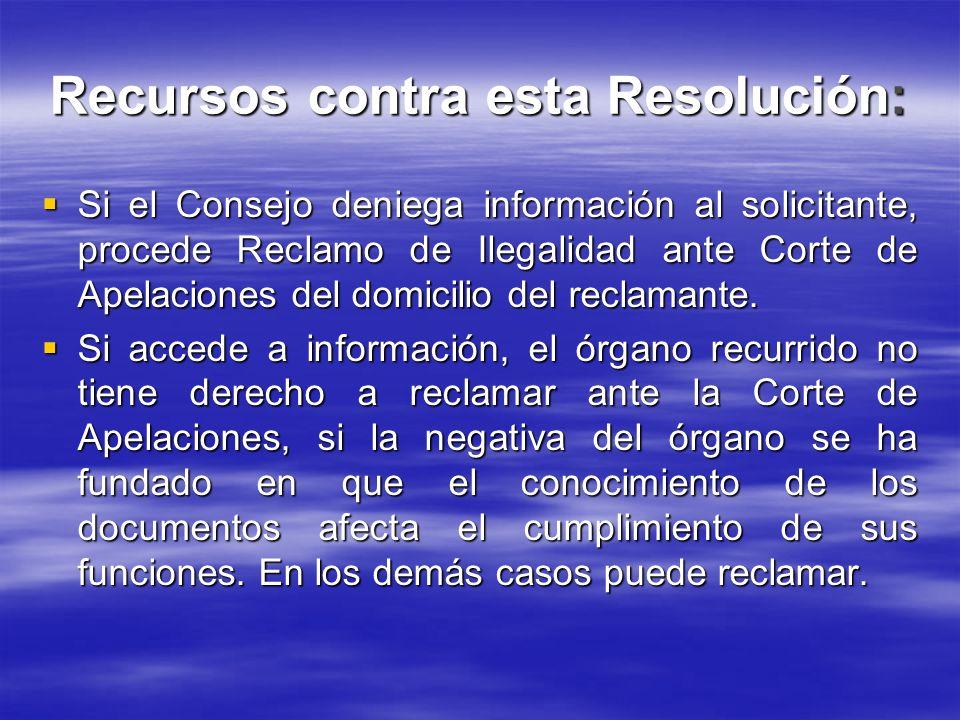 Recursos contra esta Resolución: Si el Consejo deniega información al solicitante, procede Reclamo de Ilegalidad ante Corte de Apelaciones del domicil