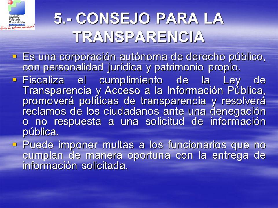 5.- CONSEJO PARA LA TRANSPARENCIA Es una corporación autónoma de derecho público, con personalidad jurídica y patrimonio propio. Es una corporación au