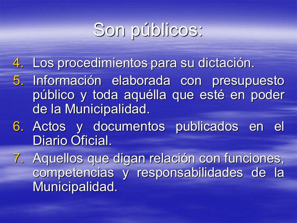 Son públicos: 4.Los procedimientos para su dictación. 5.Información elaborada con presupuesto público y toda aquélla que esté en poder de la Municipal