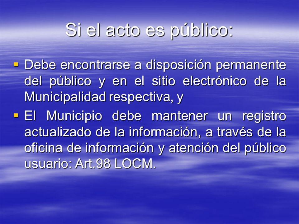 Si el acto es público: Debe encontrarse a disposición permanente del público y en el sitio electrónico de la Municipalidad respectiva, y Debe encontra