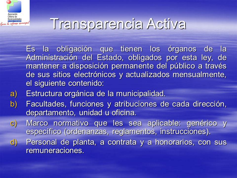 Transparencia Activa Es la obligación que tienen los órganos de la Administración del Estado, obligados por esta ley, de mantener a disposición perman