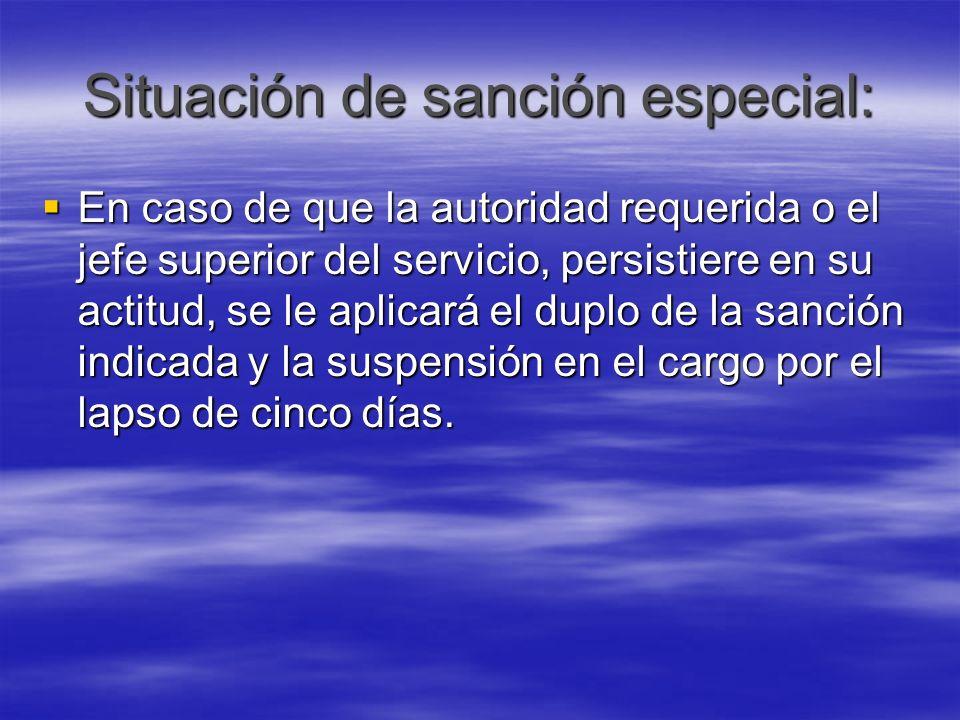 Situación de sanción especial: En caso de que la autoridad requerida o el jefe superior del servicio, persistiere en su actitud, se le aplicará el dup