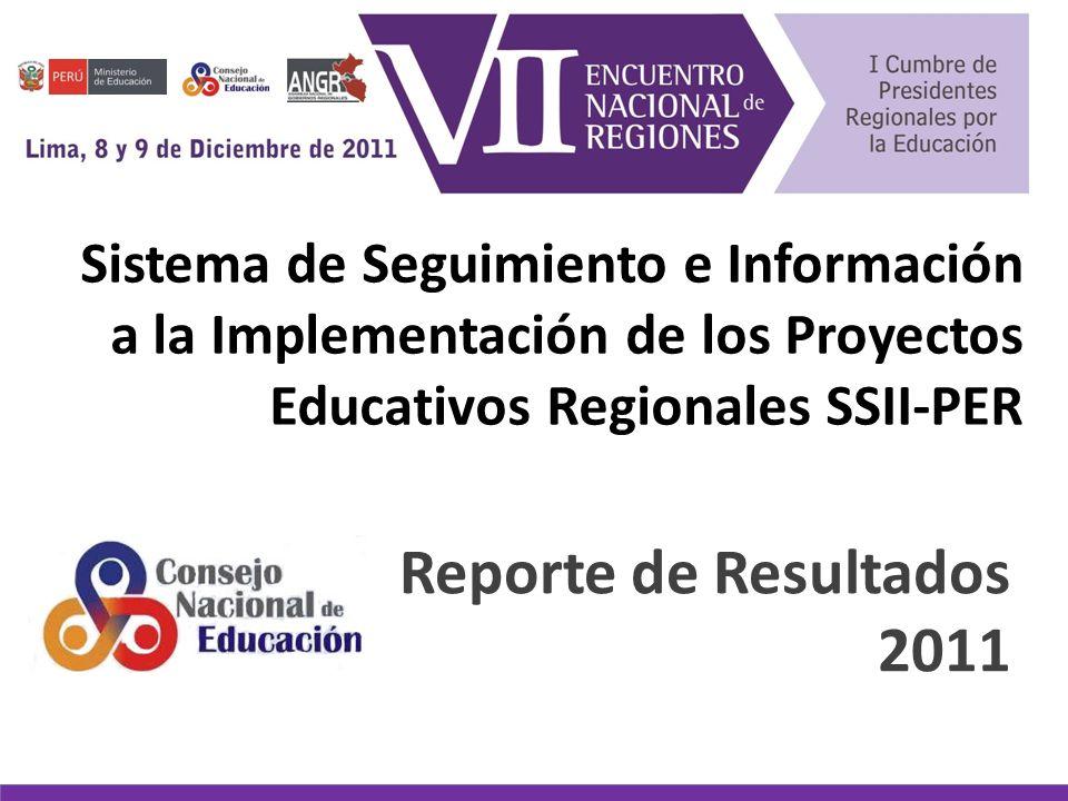 Sistema de Seguimiento e Información a la Implementación de los Proyectos Educativos Regionales SSII-PER Reporte de Resultados 2011