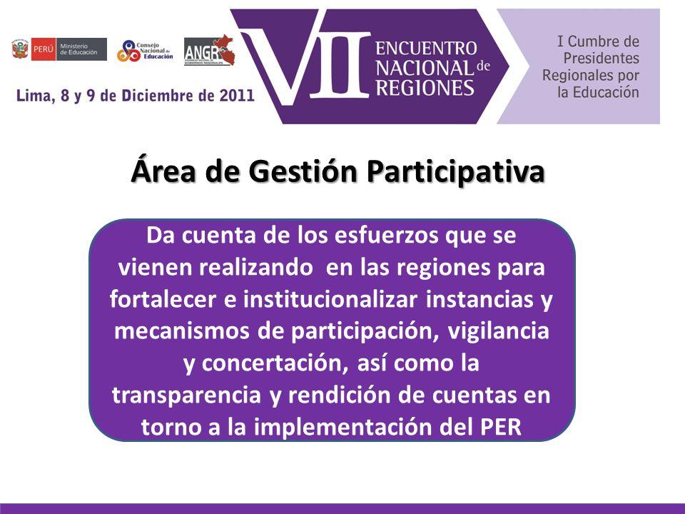 Área de Gestión Participativa Da cuenta de los esfuerzos que se vienen realizando en las regiones para fortalecer e institucionalizar instancias y mecanismos de participación, vigilancia y concertación, así como la transparencia y rendición de cuentas en torno a la implementación del PER