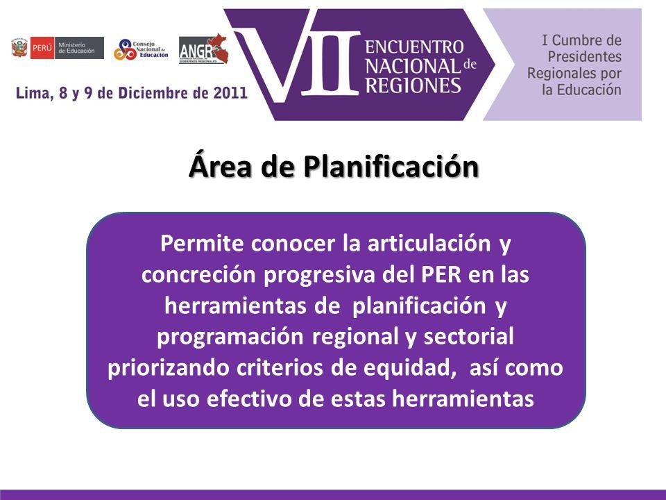 Área de Planificación Permite conocer la articulación y concreción progresiva del PER en las herramientas de planificación y programación regional y sectorial priorizando criterios de equidad, así como el uso efectivo de estas herramientas