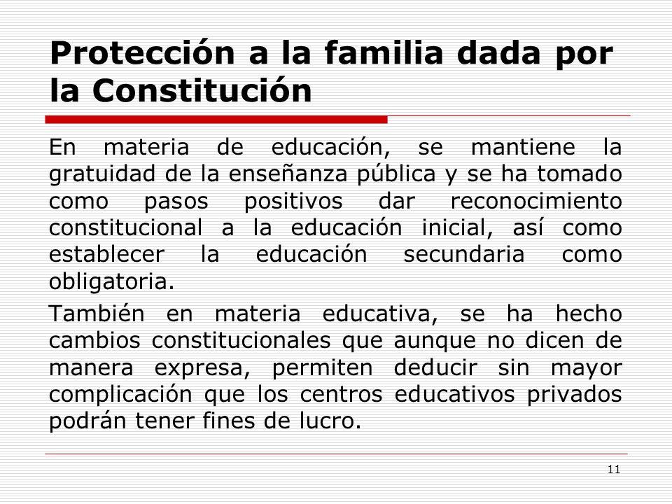 Protección a la familia dada por la Constitución En materia de educación, se mantiene la gratuidad de la enseñanza pública y se ha tomado como pasos p