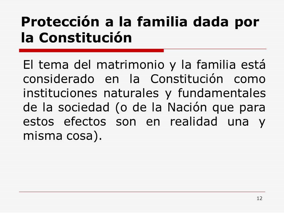 Protección a la familia dada por la Constitución El tema del matrimonio y la familia está considerado en la Constitución como instituciones naturales
