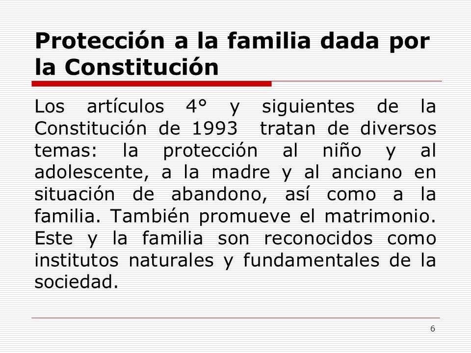 6 Protección a la familia dada por la Constitución Los artículos 4° y siguientes de la Constitución de 1993 tratan de diversos temas: la protección al