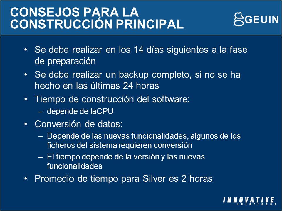 CONSEJOS PARA LA CONSTRUCCIÓN PRINCIPAL Se debe realizar en los 14 días siguientes a la fase de preparación Se debe realizar un backup completo, si no