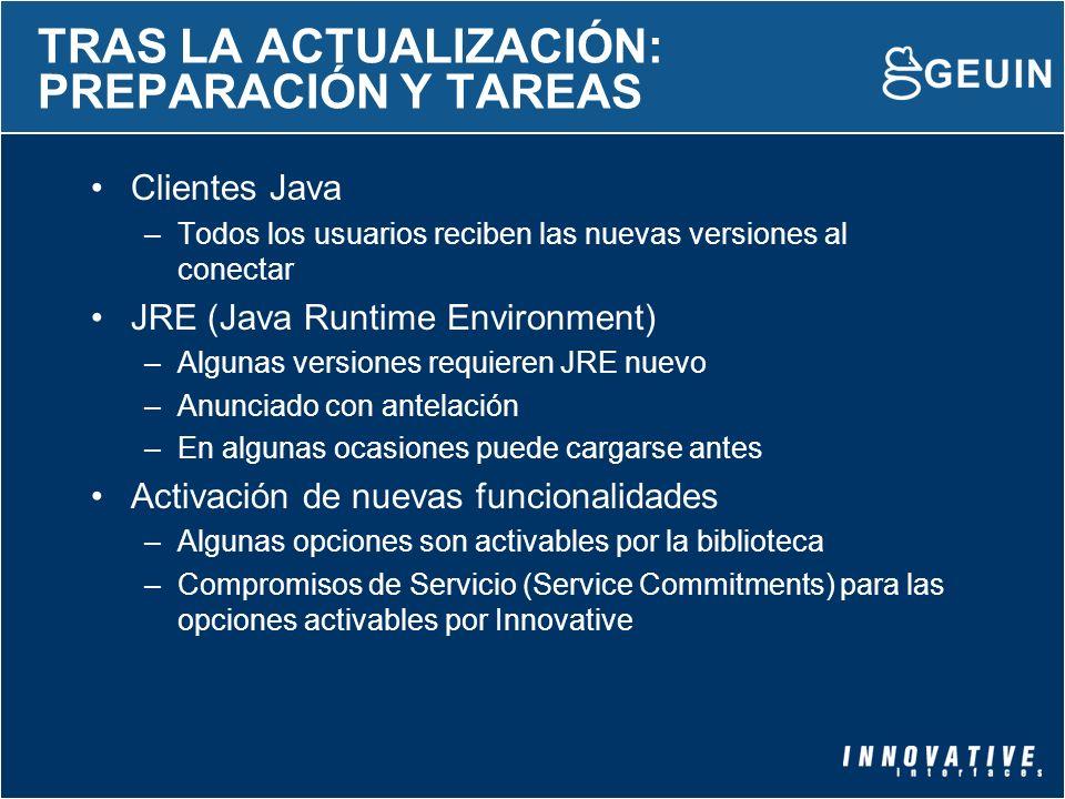 TRAS LA ACTUALIZACIÓN: PREPARACIÓN Y TAREAS Clientes Java –Todos los usuarios reciben las nuevas versiones al conectar JRE (Java Runtime Environment)