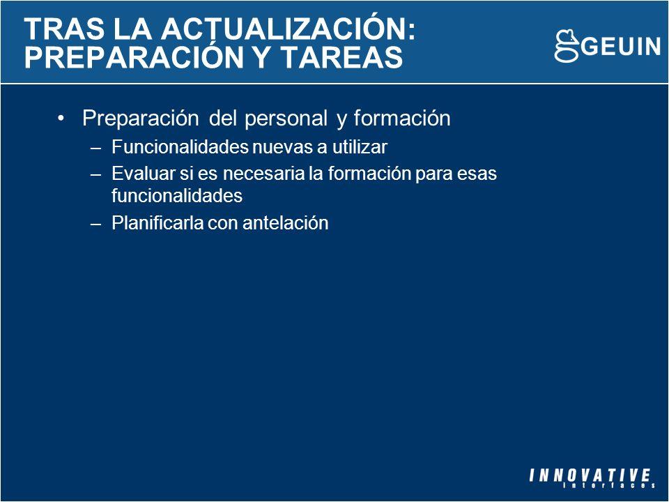 TRAS LA ACTUALIZACIÓN: PREPARACIÓN Y TAREAS Preparación del personal y formación –Funcionalidades nuevas a utilizar –Evaluar si es necesaria la formac