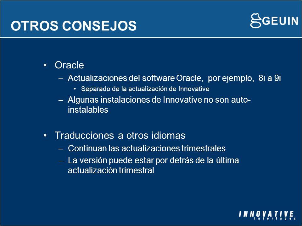 OTROS CONSEJOS Oracle –Actualizaciones del software Oracle, por ejemplo, 8i a 9i Separado de la actualización de Innovative –Algunas instalaciones de