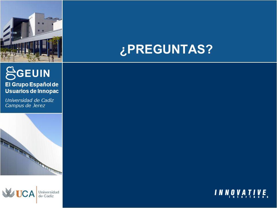 El Grupo Español de Usuarios de Innopac Universidad de Cadiz Campus de Jerez ¿PREGUNTAS?