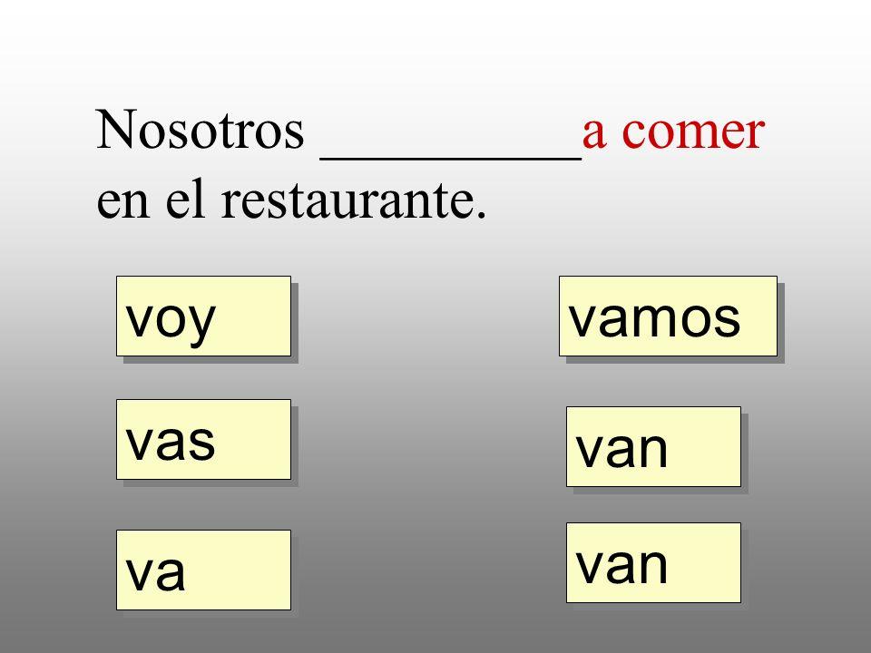 voy vas va vamos van Nosotros _________a comer en el restaurante.