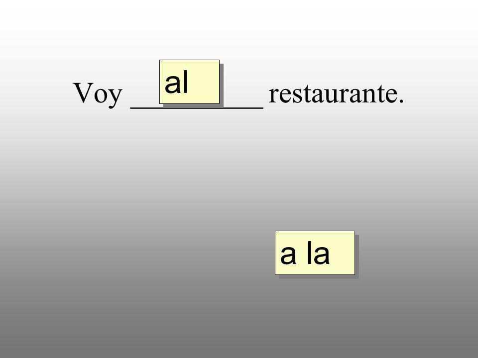Voy _________ restaurante. a la al