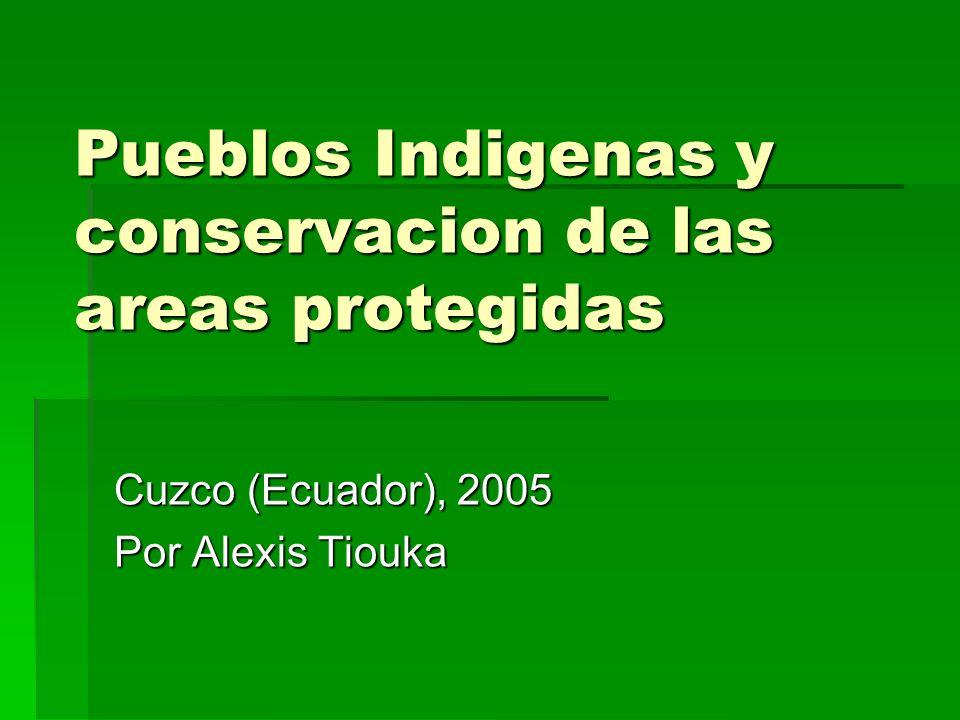 Pueblos Indigenas y conservacion de las areas protegidas Cuzco (Ecuador), 2005 Por Alexis Tiouka