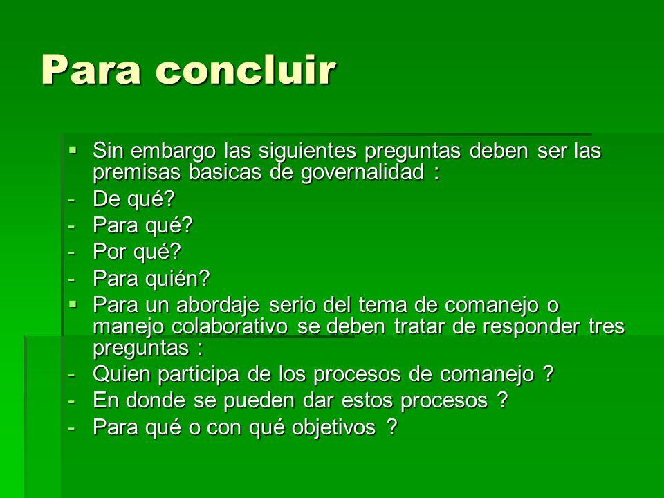 Para concluir Sin embargo las siguientes preguntas deben ser las premisas basicas de governalidad : Sin embargo las siguientes preguntas deben ser las premisas basicas de governalidad : -De qué.