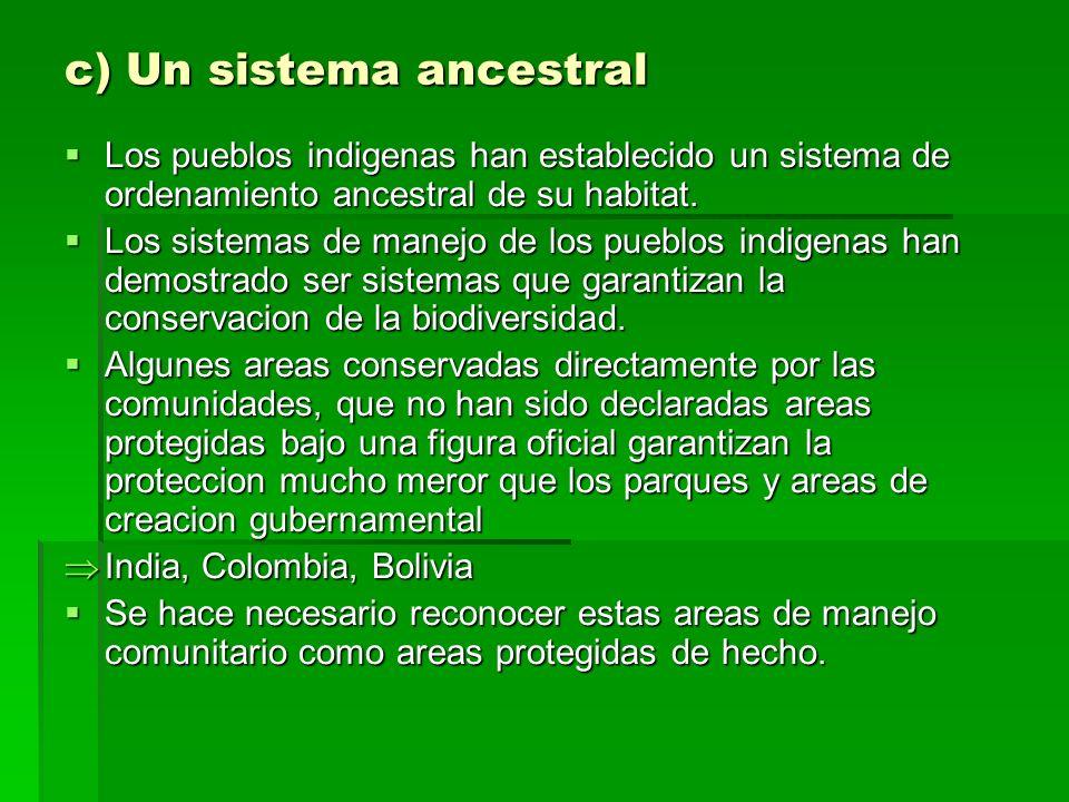 c) Un sistema ancestral Los pueblos indigenas han establecido un sistema de ordenamiento ancestral de su habitat.