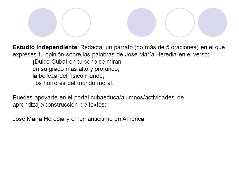 Estudio Independiente: Redacta un párrafo (no más de 5 oraciones) en el que expreses tu opinión sobre las palabras de José María Heredia en el verso: