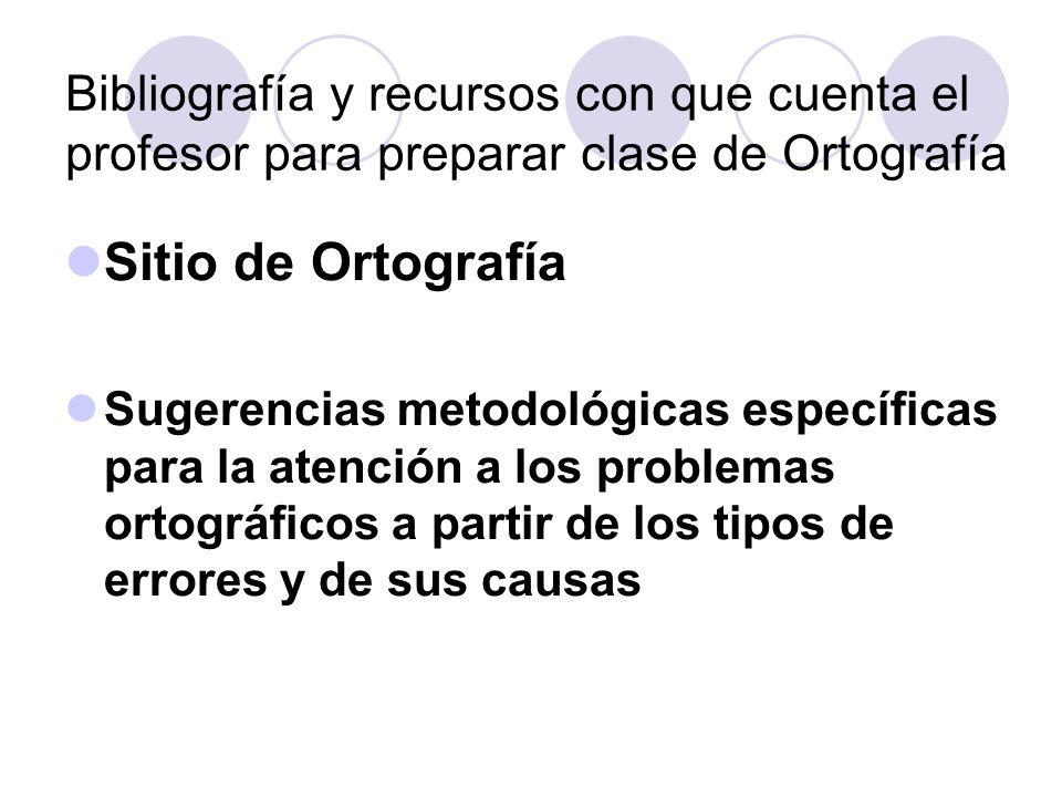 Bibliografía y recursos con que cuenta el profesor para preparar clase de Ortografía Sitio de Ortografía Sugerencias metodológicas específicas para la