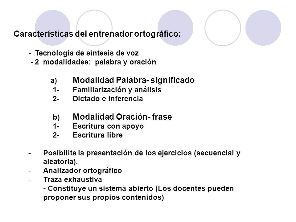 Características del entrenador ortográfico: - Tecnología de síntesis de voz - 2 modalidades: palabra y oración a) Modalidad Palabra- significado 1-Fam