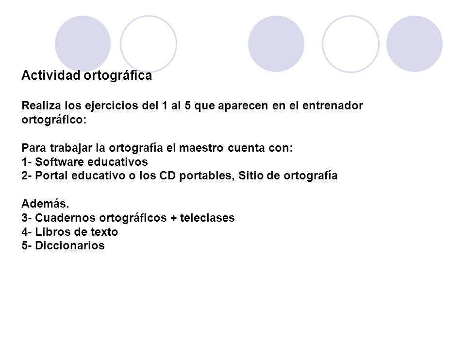 Actividad ortográfica Realiza los ejercicios del 1 al 5 que aparecen en el entrenador ortográfico: Para trabajar la ortografía el maestro cuenta con: