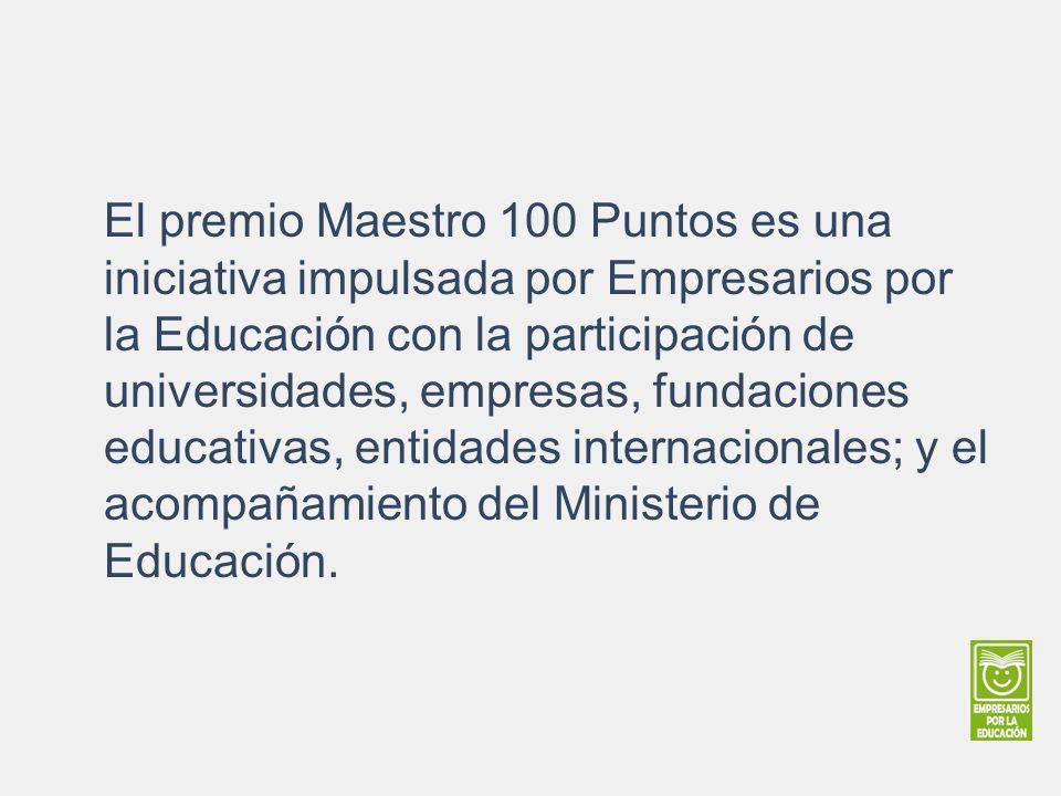 El premio Maestro 100 Puntos es una iniciativa impulsada por Empresarios por la Educación con la participación de universidades, empresas, fundaciones