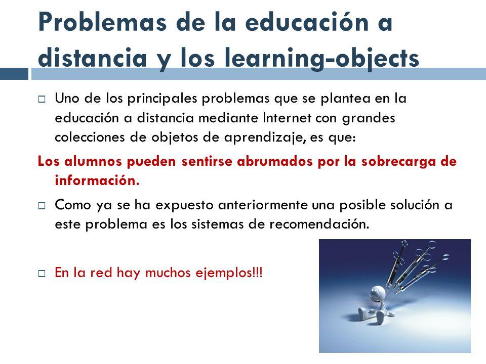 Problemas de la educación a distancia y los learning-objects Uno de los principales problemas que se plantea en la educación a distancia mediante Inte
