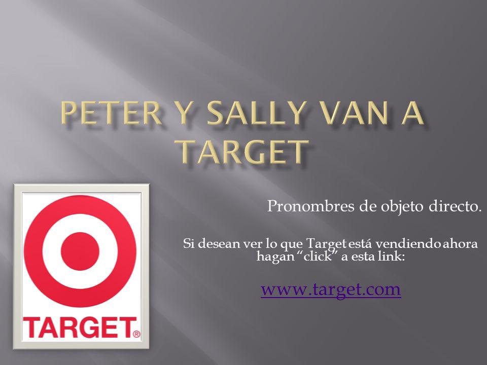 Pronombres de objeto directo. Si desean ver lo que Target está vendiendo ahora hagan click a esta link: www.target.com
