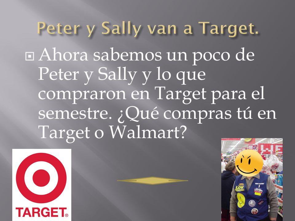 Ahora sabemos un poco de Peter y Sally y lo que compraron en Target para el semestre. ¿Qué compras tú en Target o Walmart?
