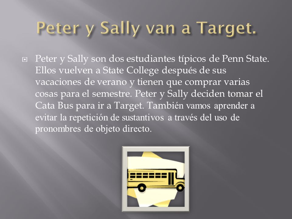 Peter y Sally son dos estudiantes típicos de Penn State. Ellos vuelven a State College después de sus vacaciones de verano y tienen que comprar varias