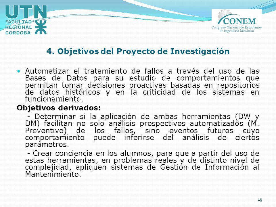 48 4. Objetivos del Proyecto de Investigación Automatizar el tratamiento de fallos a través del uso de las Bases de Datos para su estudio de comportam
